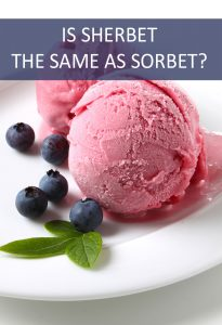 Sherbet and Sorbet are Two Popular Dessert Offerings, but are They The Same Thing?