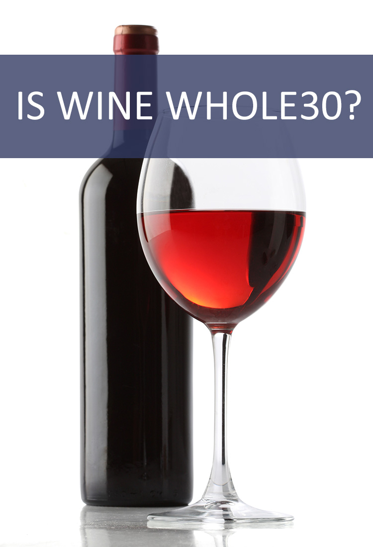 If You're Doing the Whole30 Program Do You Have to Give Up Wine?