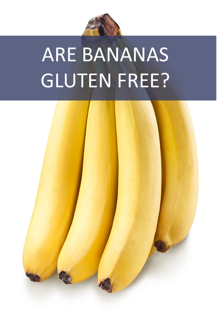 If You're Living Your Life Gluten Free Does That Mean You Can't Have Bananas?