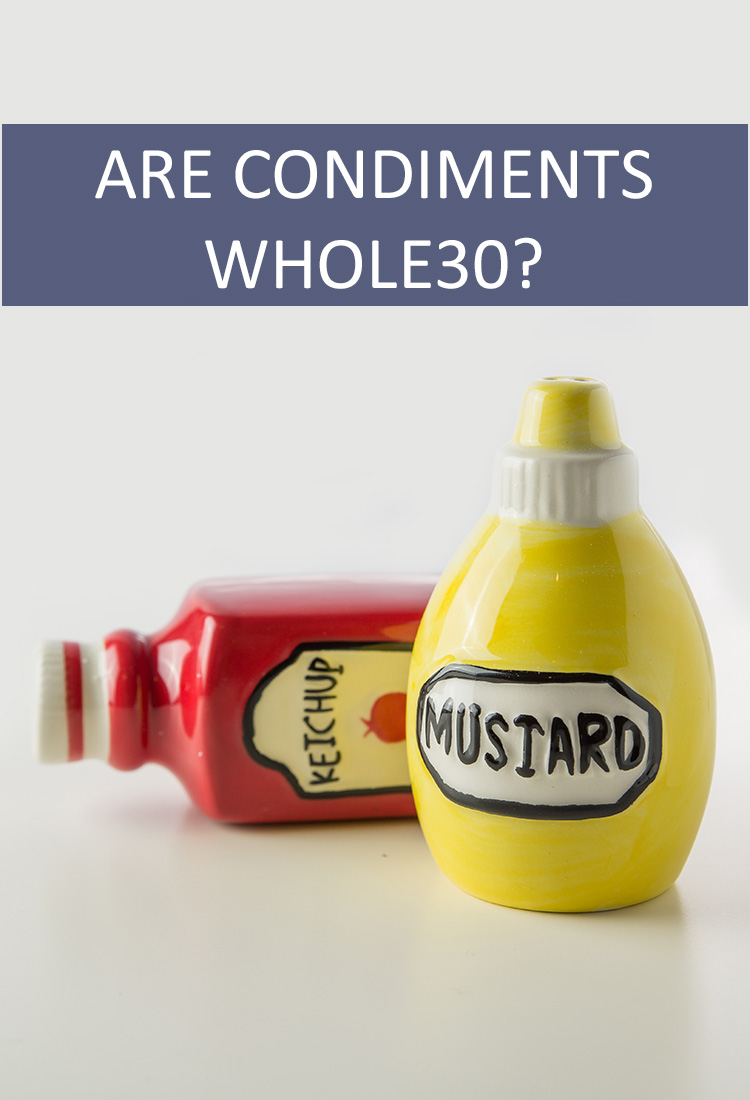 Condiments Serve as a Special Accent to Most Meals, but are There any Condiments You Can Have on the Whole30 Program?