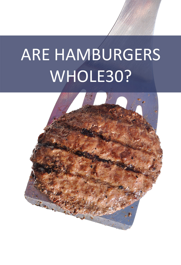 Burgers are an American Favorite. If You're Doing the Whole30 Program, Do You Have to Give Them Up?
