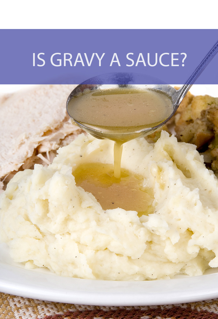That beautiful gravy you pour on your Thanksgiving turkey might also be a sauce. But wait, isn't tomato sauce also called gravy?